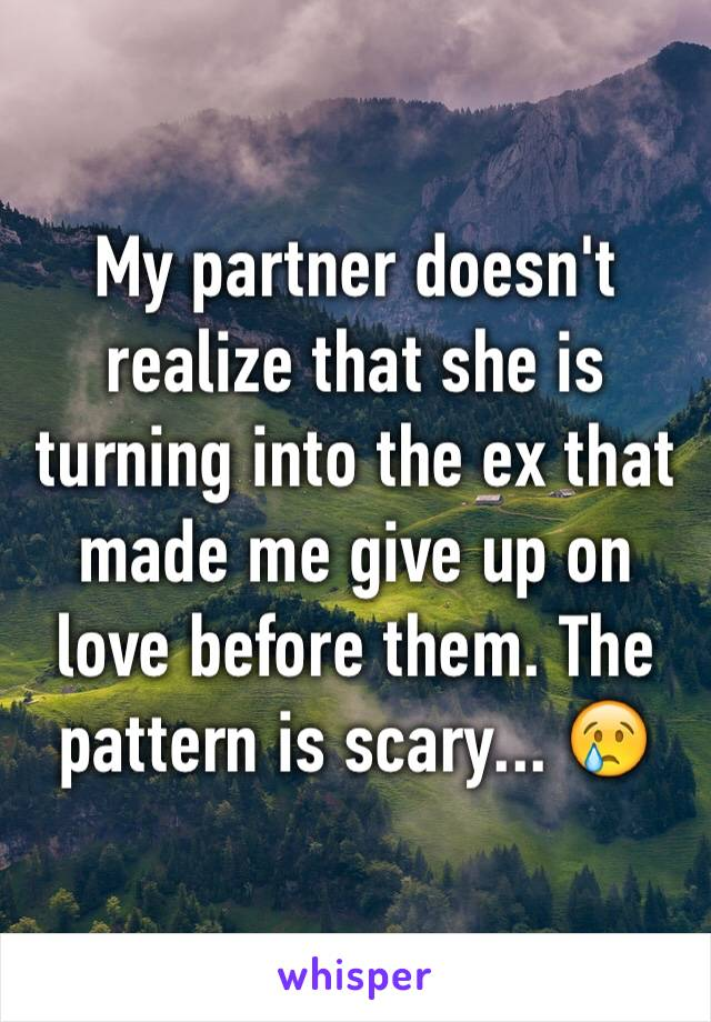 My partner doesn't realize that she is turning into the ex that made me give up on love before them. The pattern is scary... 😢