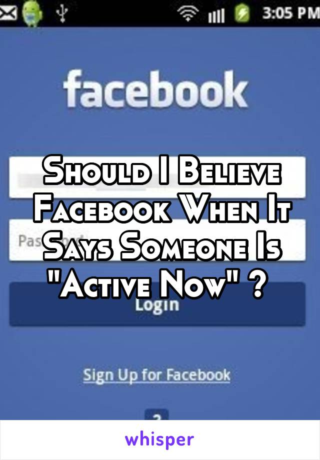 "Should I Believe Facebook When It Says Someone Is ""Active Now"" ?"
