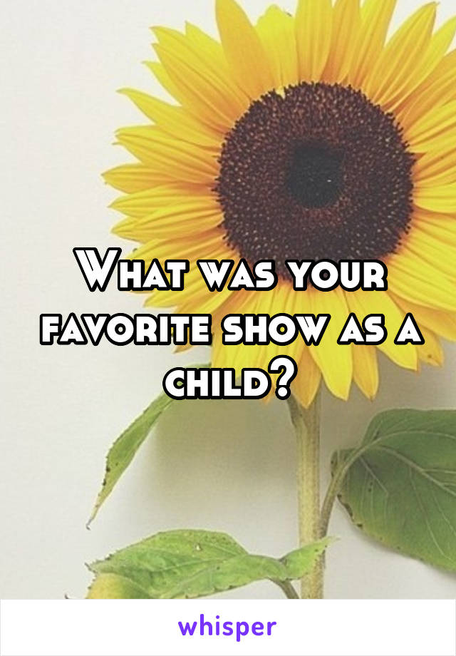 What was your favorite show as a child?