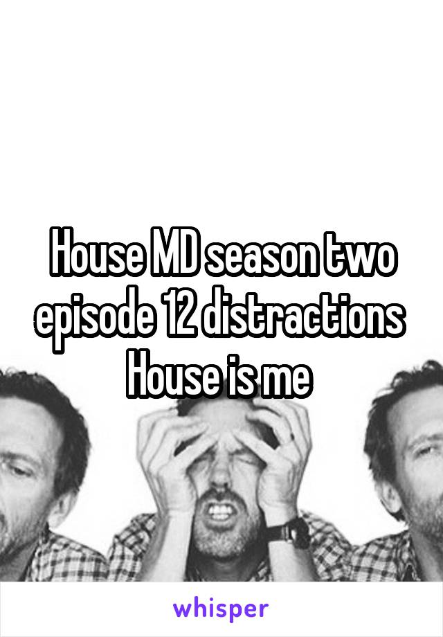House MD season two episode 12 distractions  House is me
