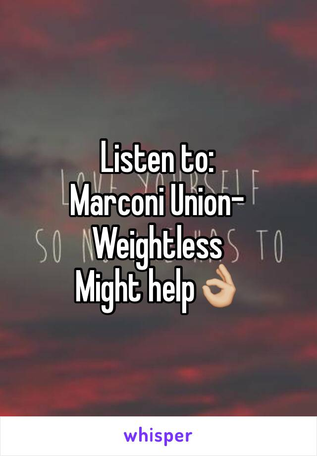 Listen to: Marconi Union-Weightless Might help👌🏼