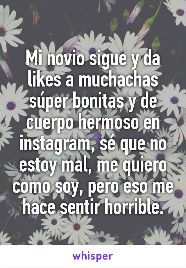 Mi Novio Sigue Y Da Likes A Muchachas Super Bonitas Y De Cuerpo
