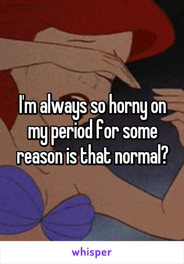 why am i always so horny