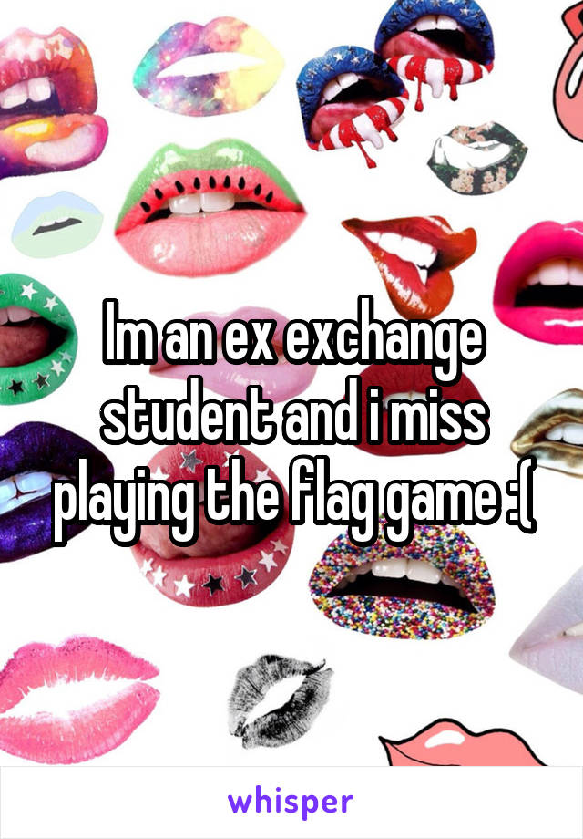 Im An Ex Exchange Student And I Miss Playing The Flag Game