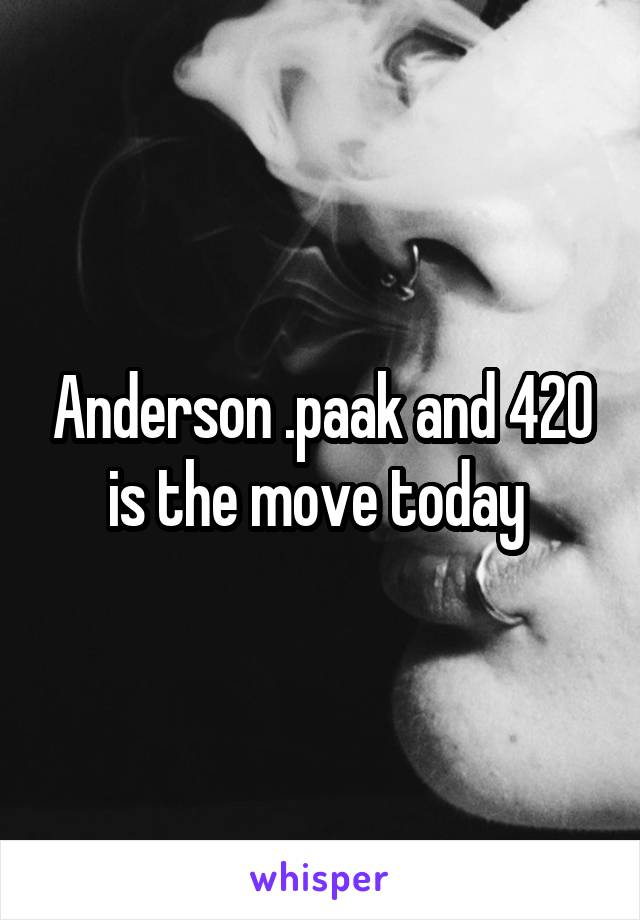 Anderson .paak and 420 is the move today