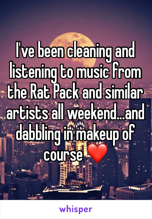 I've been cleaning and listening to music from the Rat Pack and similar artists all weekend...and dabbling in makeup of course ❤️