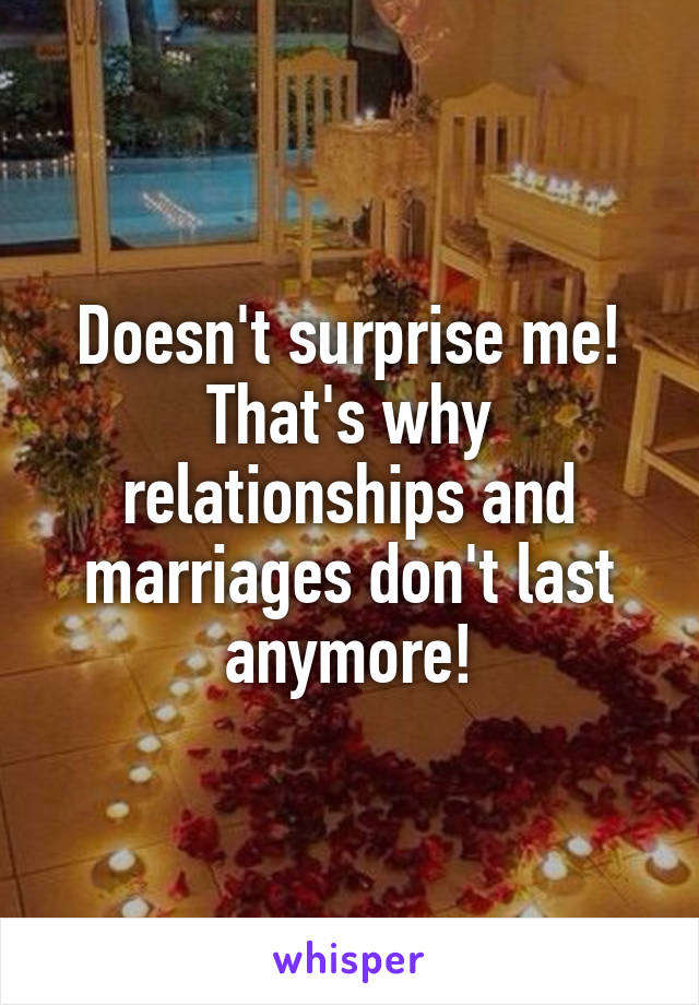 Why don t marriages last anymore