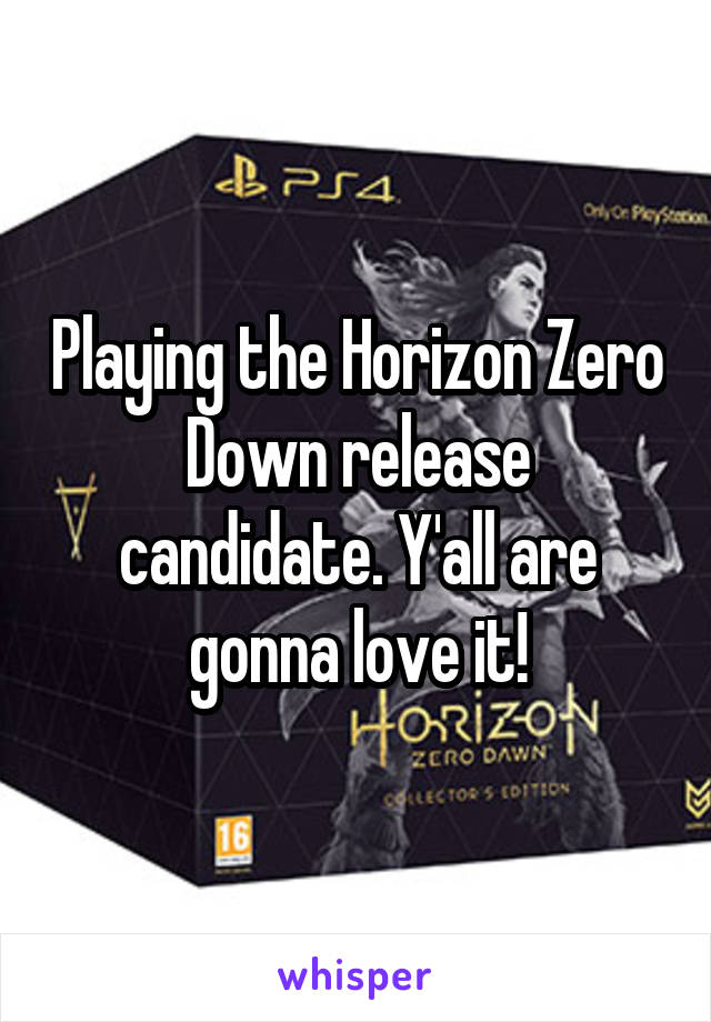 Playing the Horizon Zero Down release candidate. Y'all are gonna love it!