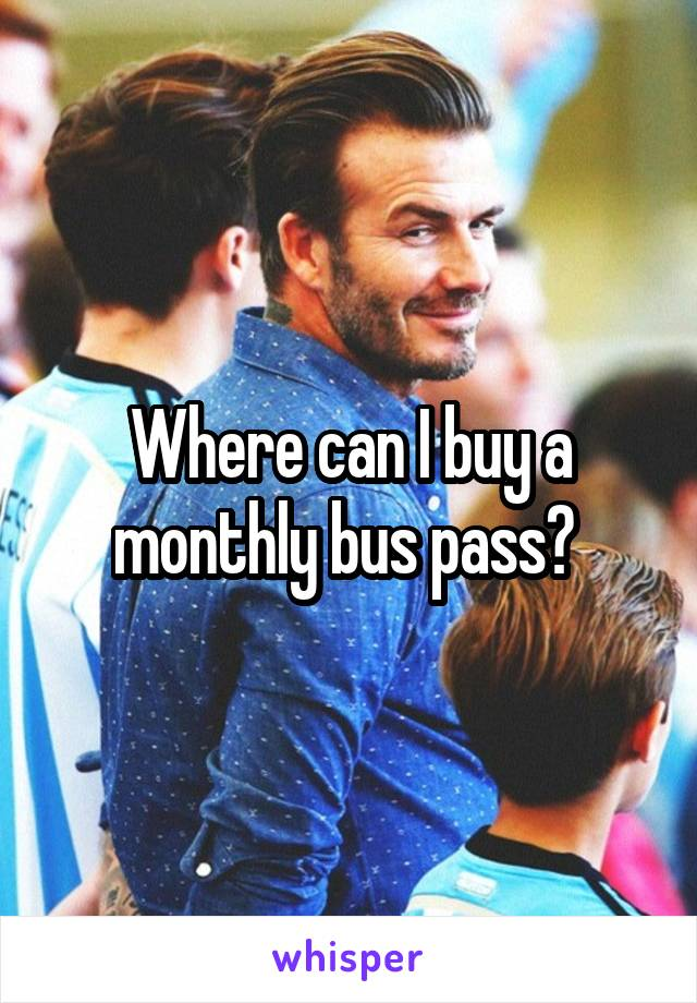 Where can I buy a monthly bus pass?
