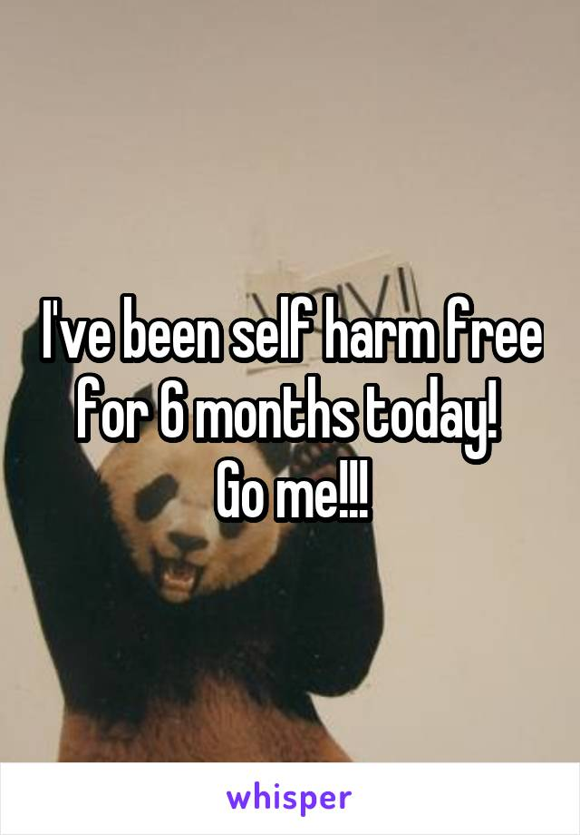 I've been self harm free for 6 months today!  Go me!!!