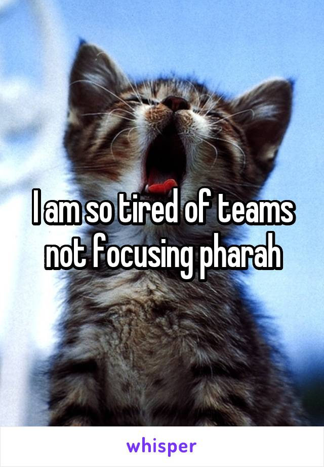 I am so tired of teams not focusing pharah