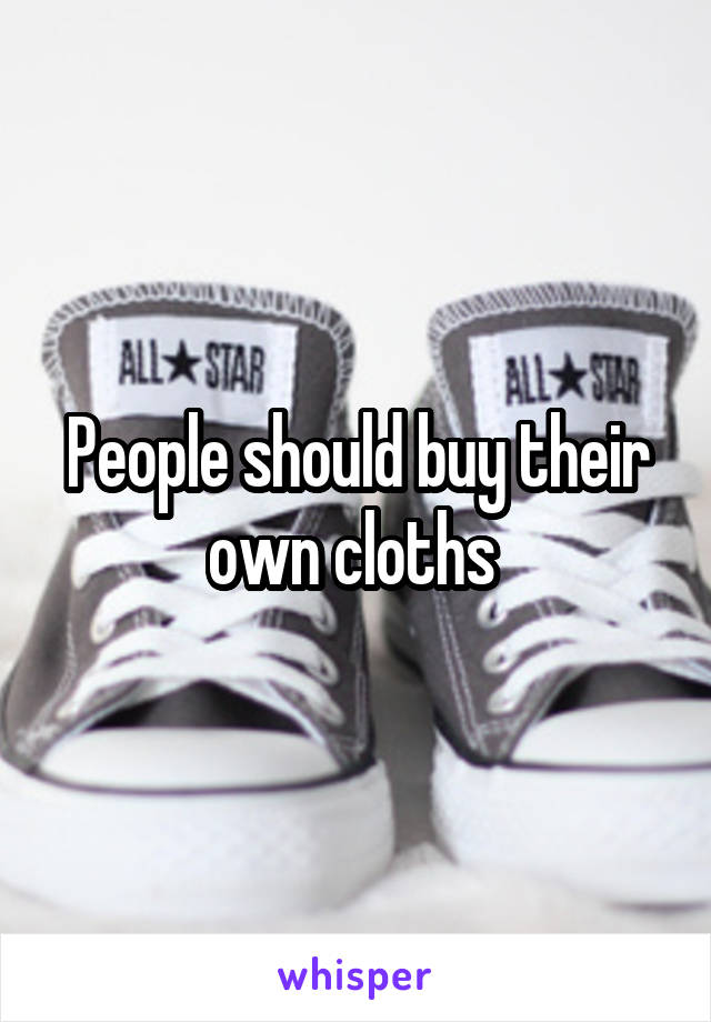 People should buy their own cloths