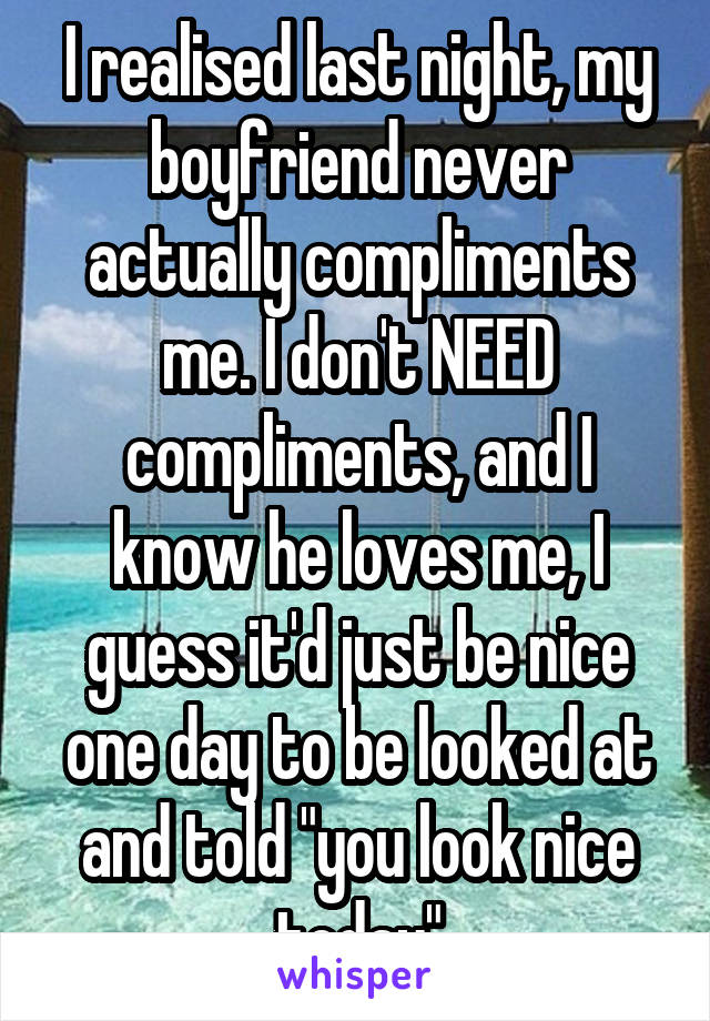 I Realised Last Night My Boyfriend Never Actually Compliments Me