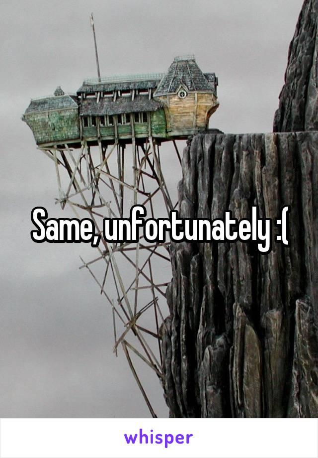 Same, unfortunately :(