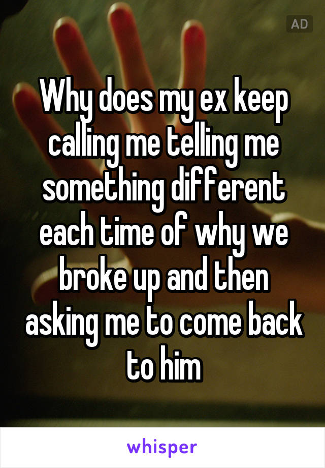 Why does my ex keep calling me