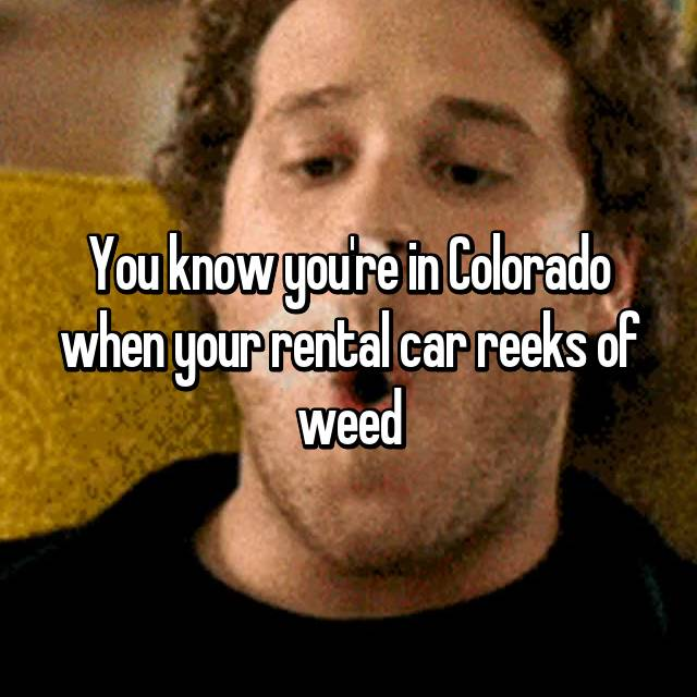 You know you're in Colorado when your rental car reeks of weed