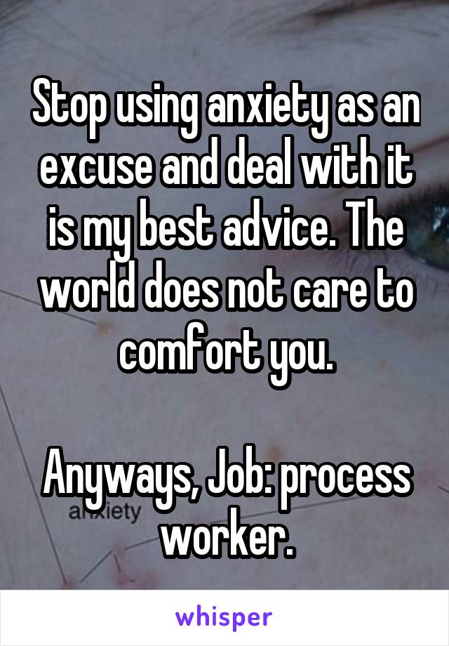Stop using anxiety as an excuse and deal with it is my best