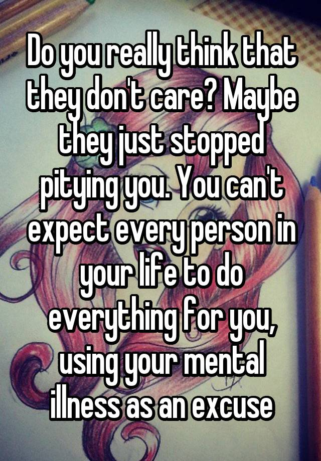 Do you really think that they don't care? Maybe they just stopped