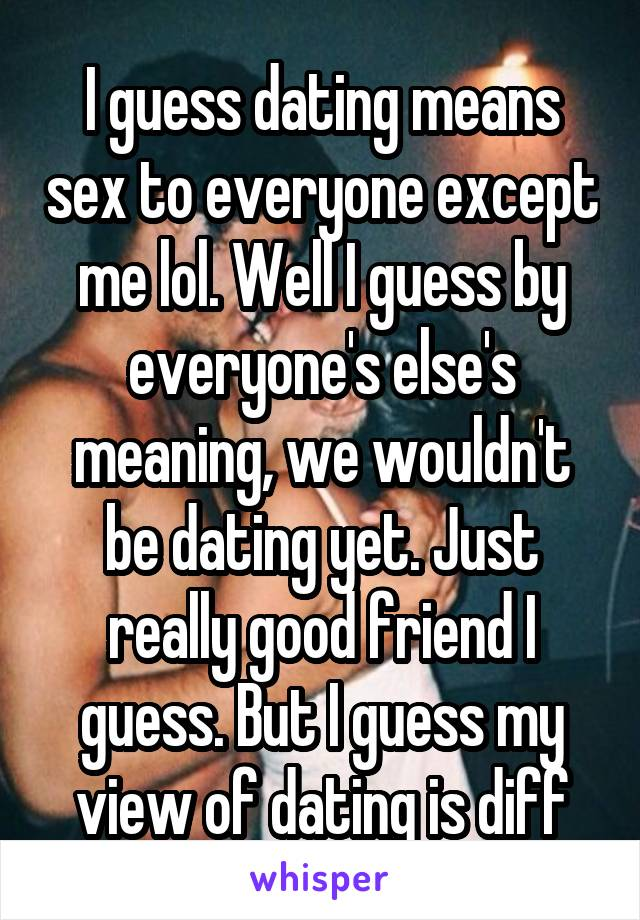 Dating means sex