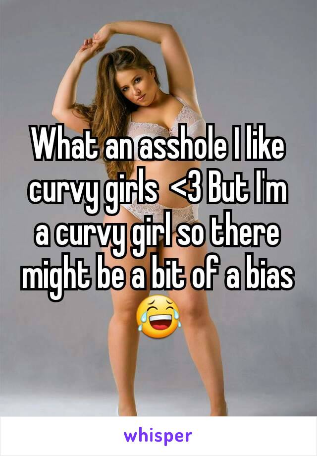 I like curvy girls