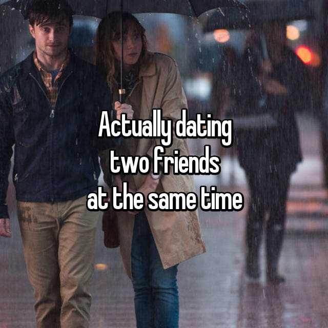 dating two friends at the same time