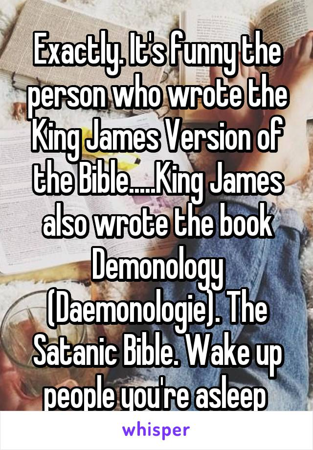 Exactly  It's funny the person who wrote the King James