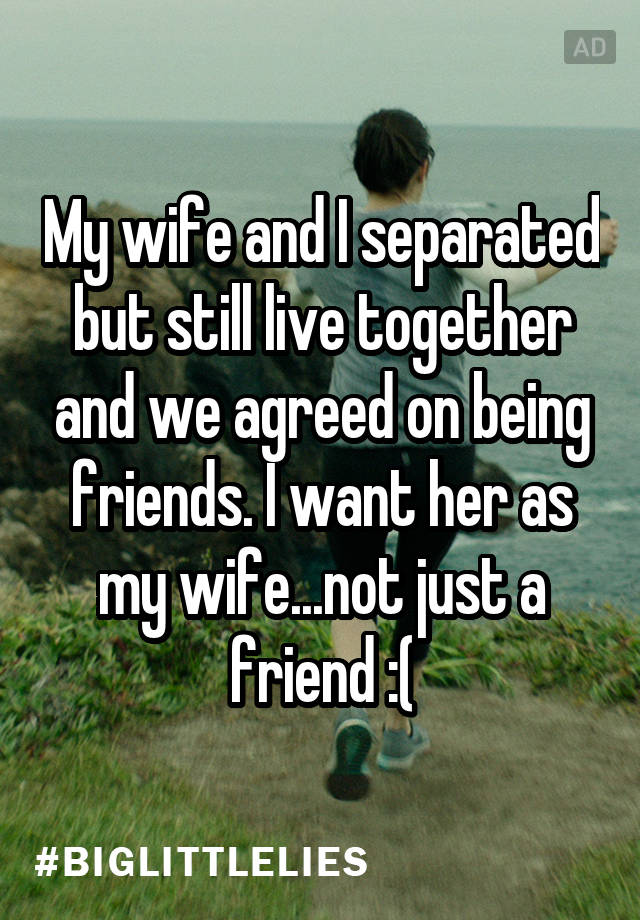 Separated wife wants to be friends