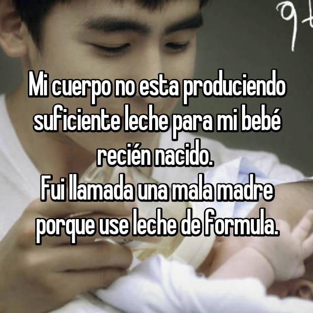 Mi cuerpo no esta produciendo suficiente leche para mi bebé recién nacido.  Fui llamada una mala madre porque use leche de formula.