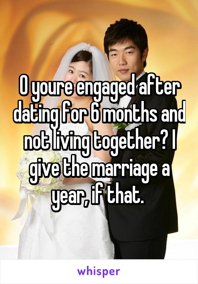 getting engaged after 6 months of dating