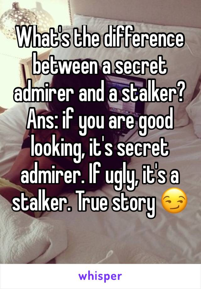 Admirer or Stalker? Whats the difference?