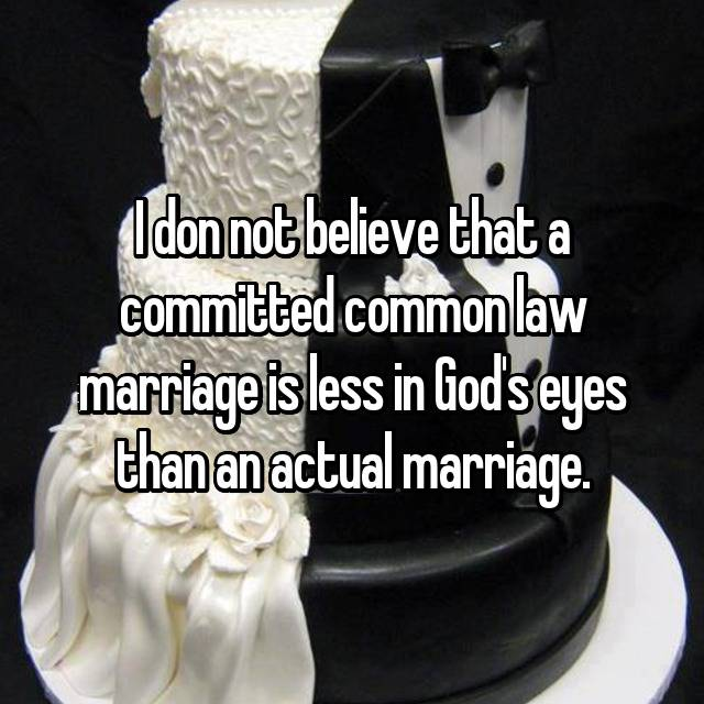 I don not believe that a committed common law marriage is less in God's eyes than an actual marriage.