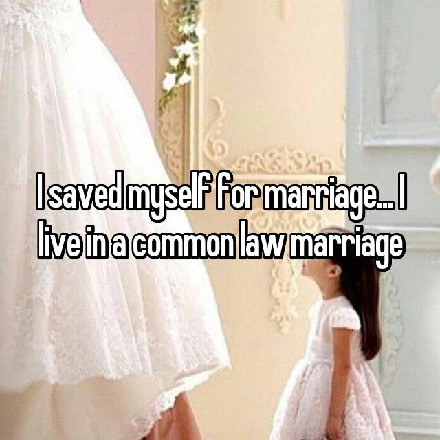 I saved myself for marriage... I live in a common law marriage 😏