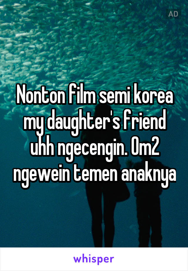 Nonton film semi korea my daughter's friend uhh ngecengin  Om2