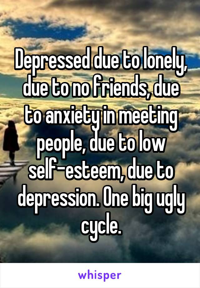 Depressed no friends