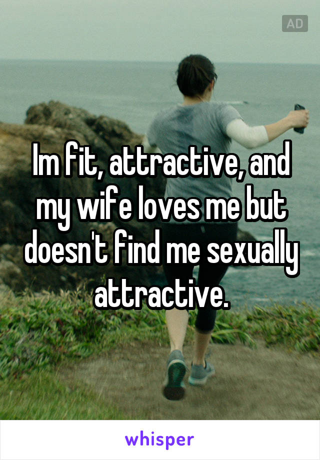 Is my wife sexually attracted to me