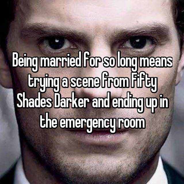 Being married for so long means trying a scene from Fifty Shades Darker and ending up in the emergency room