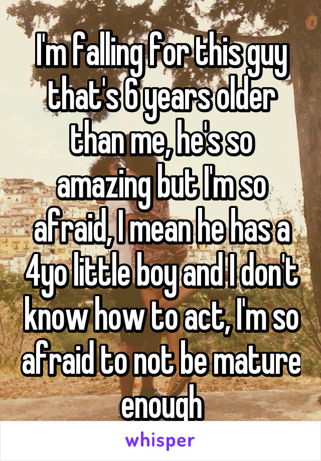 The guy i like is 6 years older than me