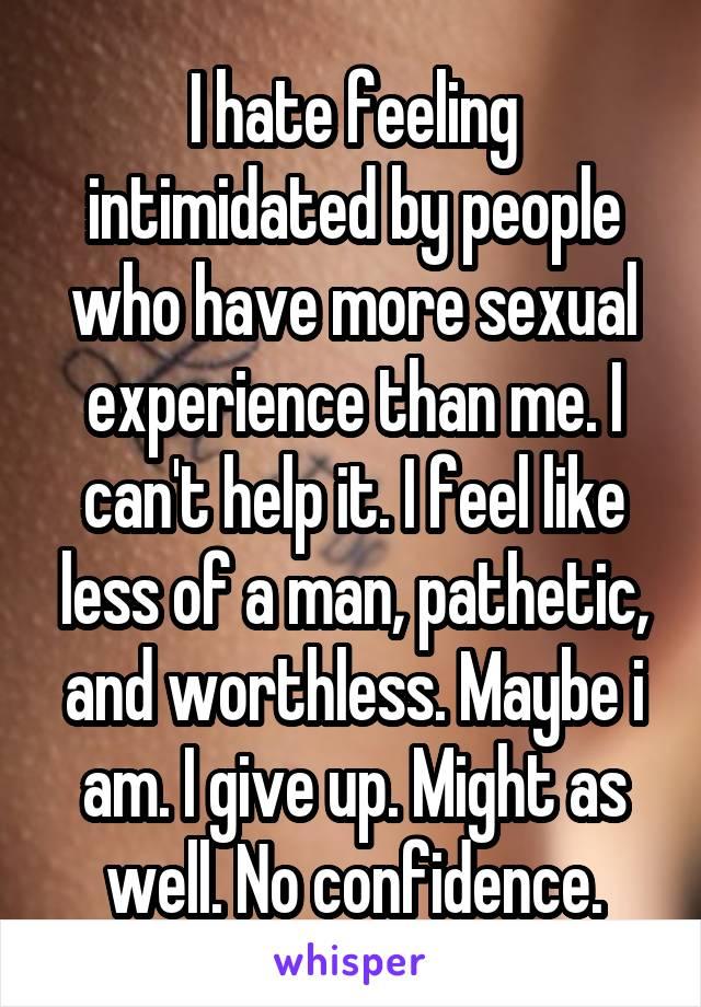 feeling pathetic and worthless