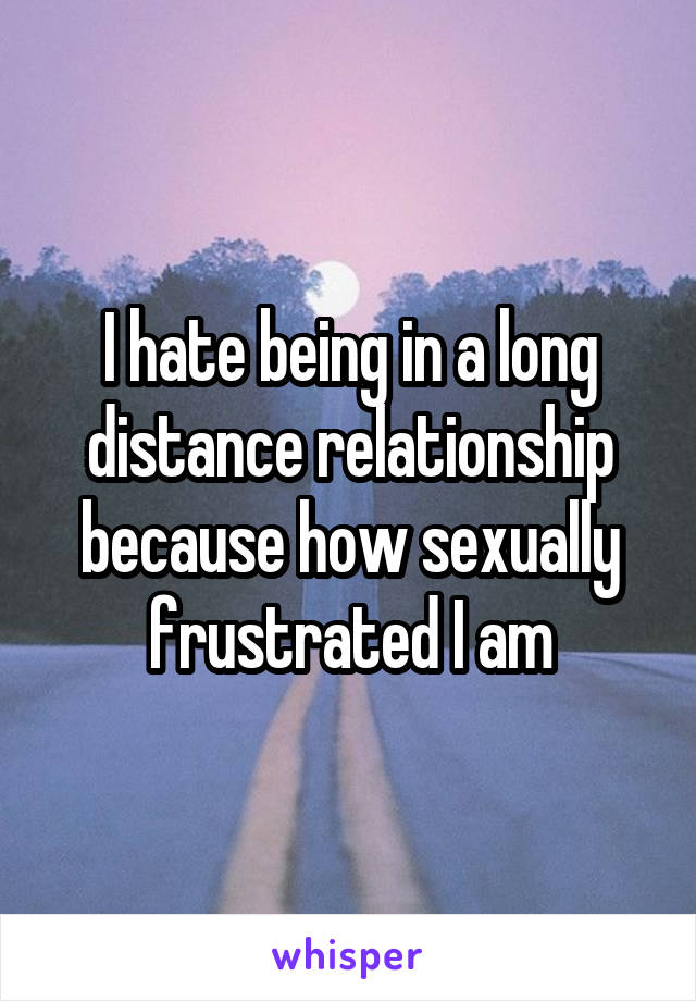 Long Distance Relationship Sexually Frustrated