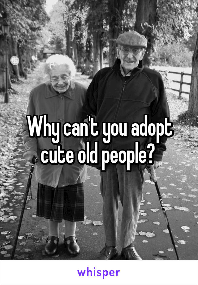 Image of: Babies Whisper Why Cant You Adopt Cute Old People