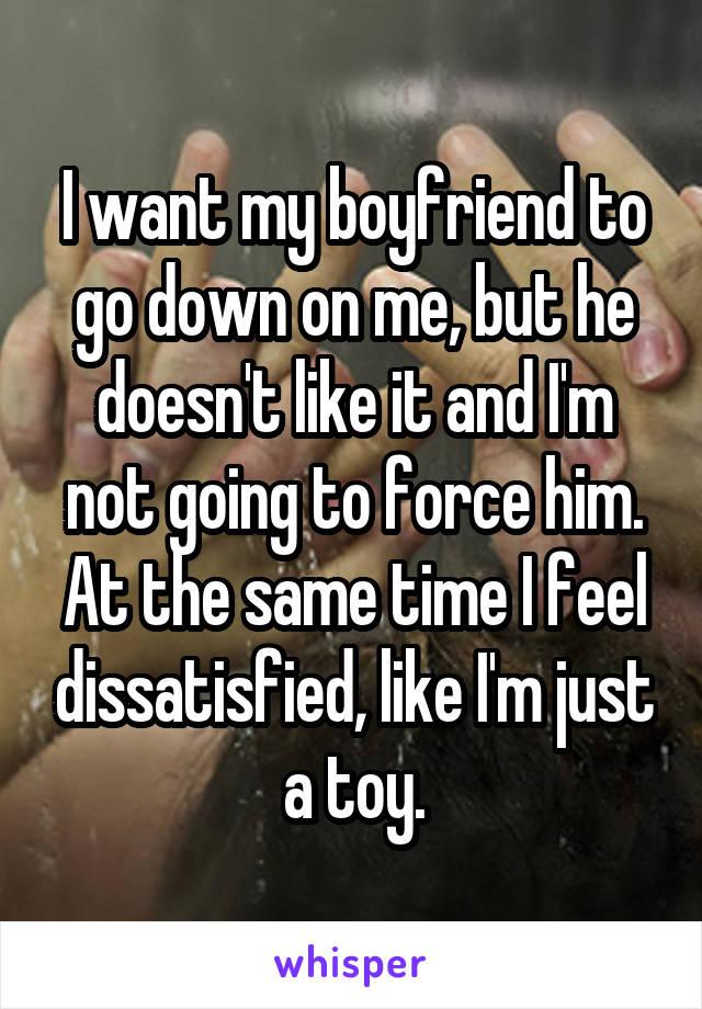my boyfriend doesn t like going down on me