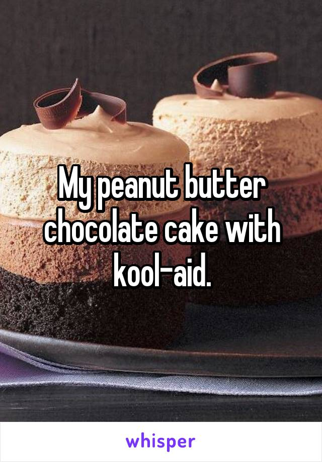 My Chocolate Peanut Butter Cake With Kool Aid