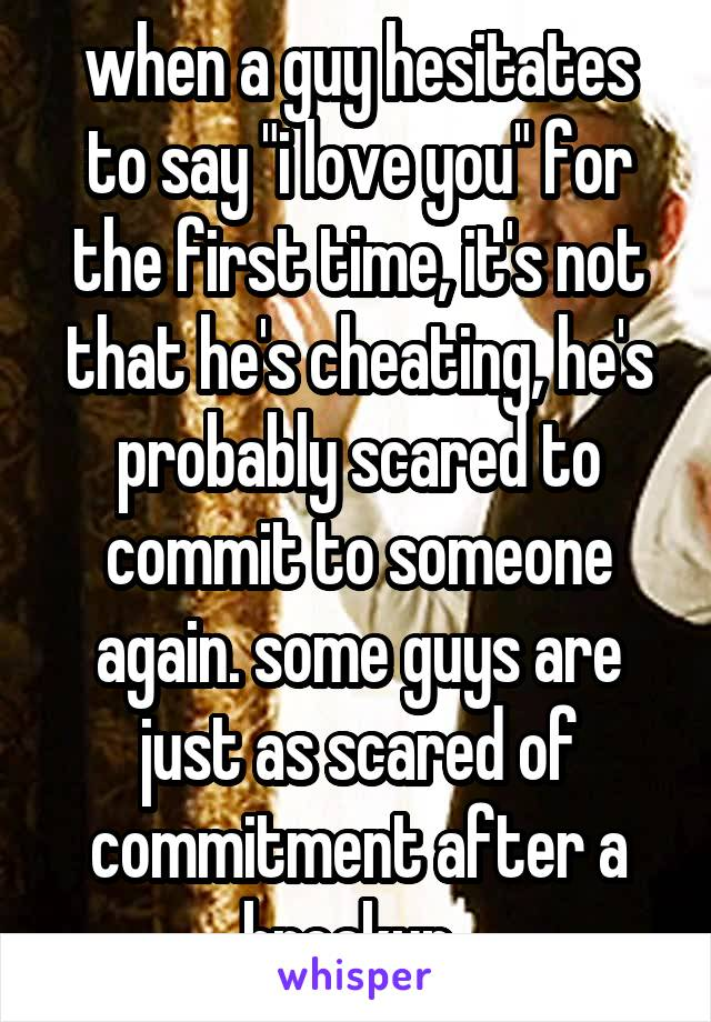 When a guy is scared to commit