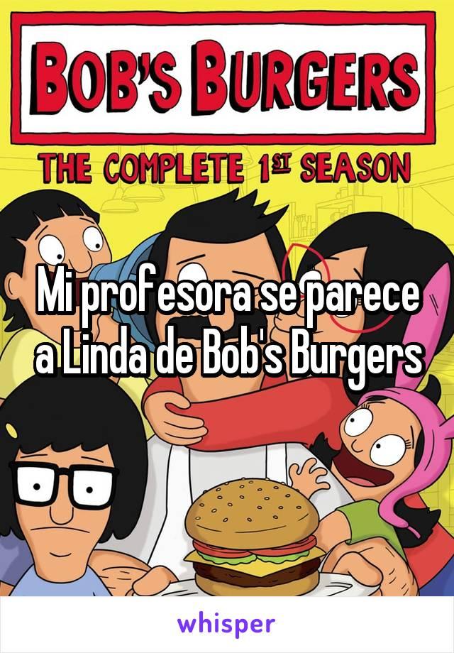 Mi profesora se parece a Linda de Bob's Burgers