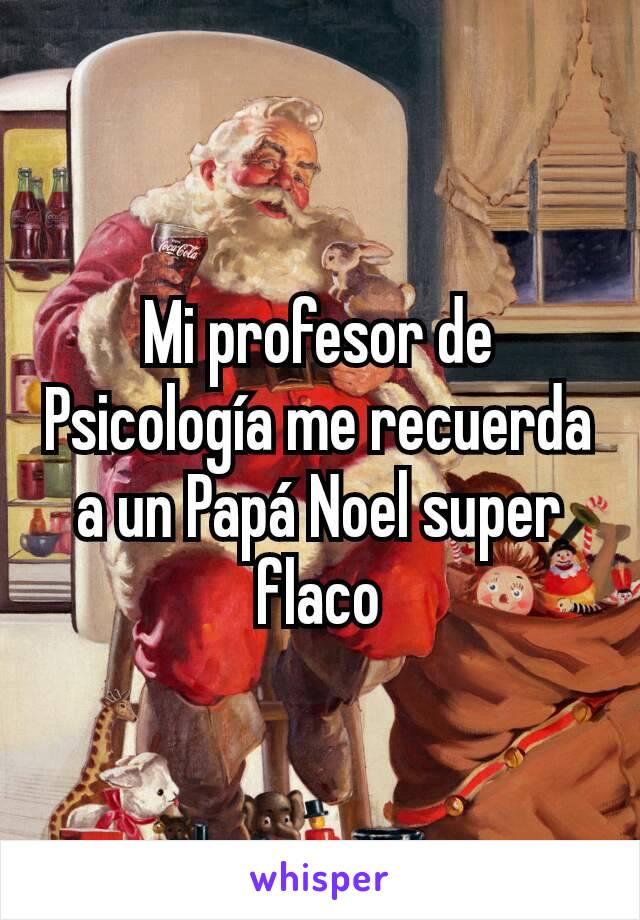 Mi profesor de Psicología me recuerda a un Papá Noel super flaco