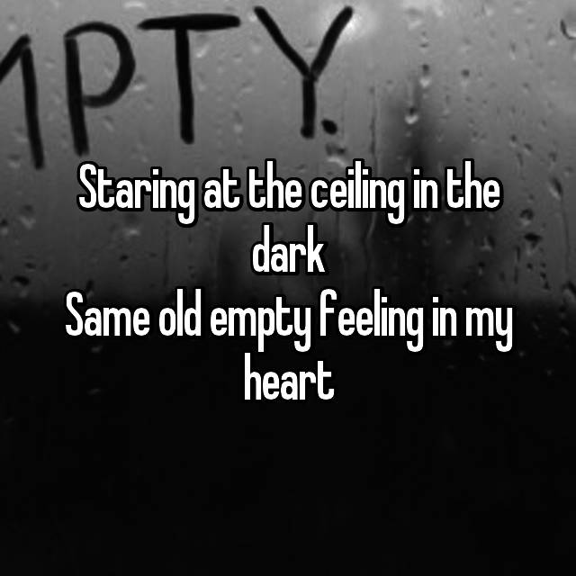 Staring At The Ceiling In The Dark Same Old Empty Feeling In My Heart
