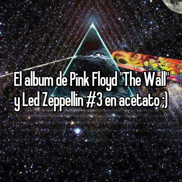 "El album de Pink Floyd ""The Wall"" y Led Zeppellin #3 en acetato ;)"