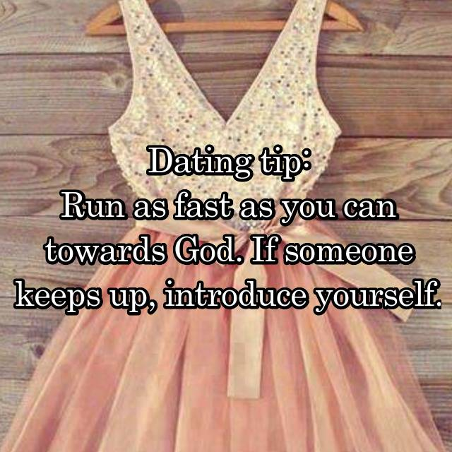 Dating tip run as fast as you can towards god