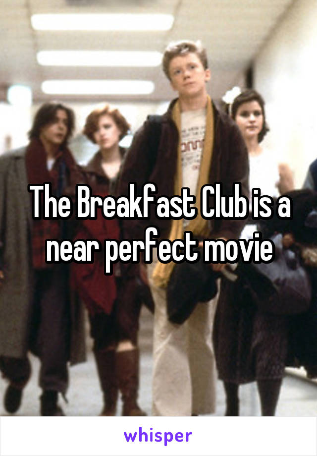 The Breakfast Club is a near perfect movie