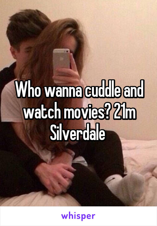 Who wanna cuddle and watch movies? 21m Silverdale